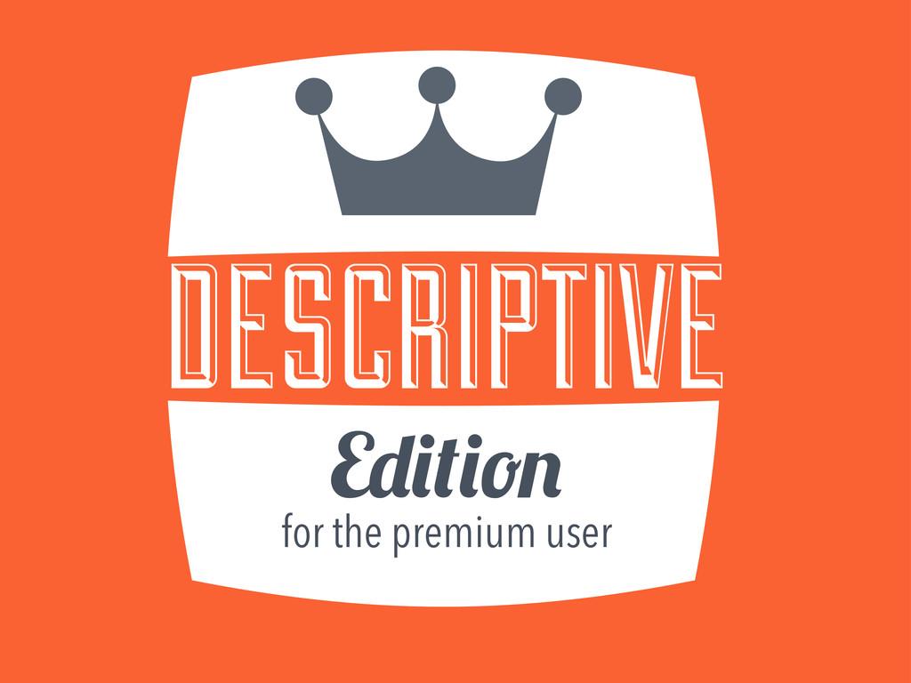 DESCRIPTIVE E for the premium user