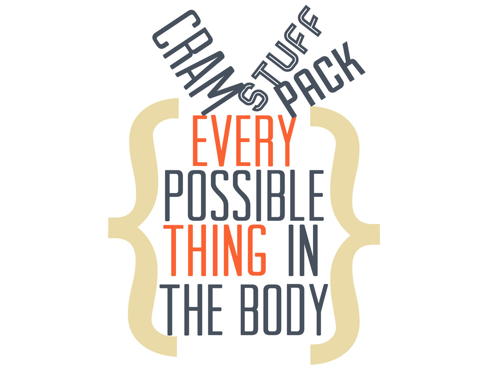 THE BODY CRAM EVERY} } STUFF pack THING possibl...