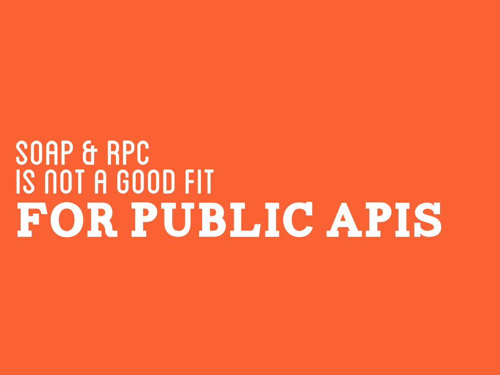 SOAP & RPC for public APIs Is not a good fit