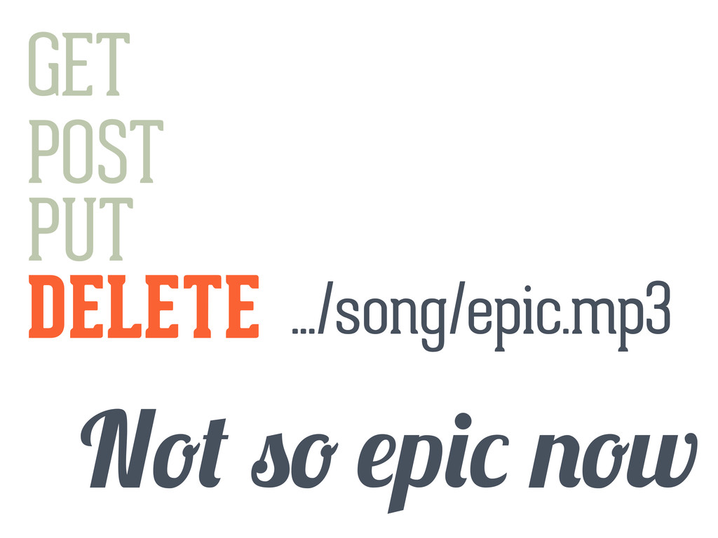 GET POST PUT DELETE N p w .../song/epic.mp3