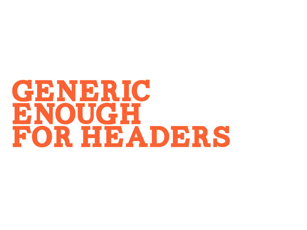ENOUGH FOR HEADERS GENERIC