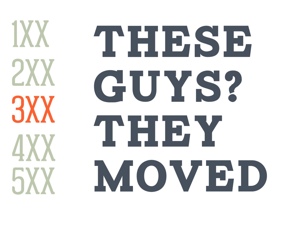 1XX 3XX 4XX 2XX 5XX 1XX These guys? they moved