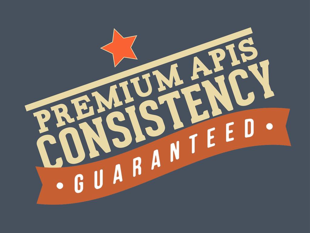 Premium APIs CONSISTENCY teed an