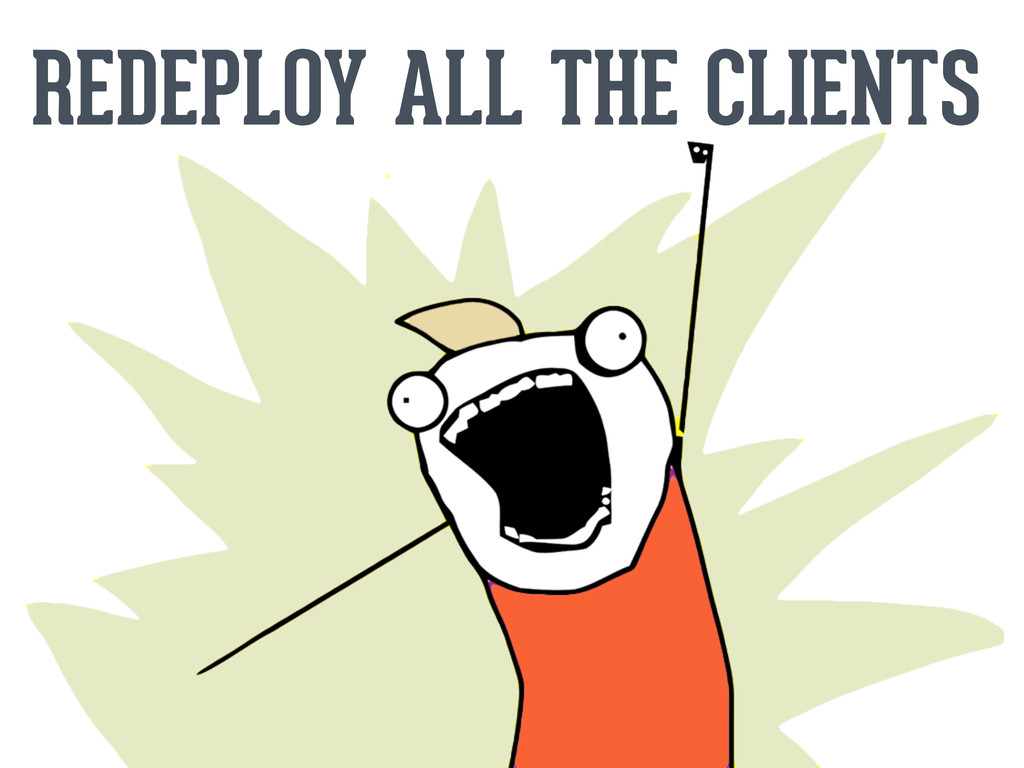 REDEPLOY ALL THE CLIENTS