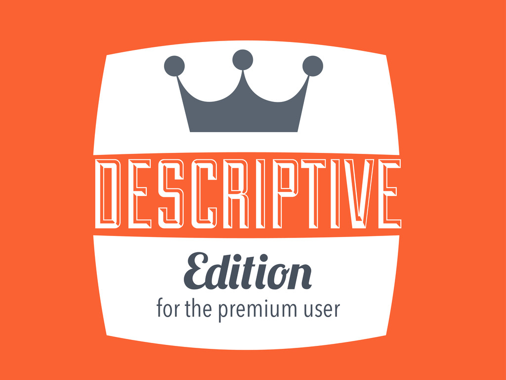 DESCRIPTIVE E for the premium user