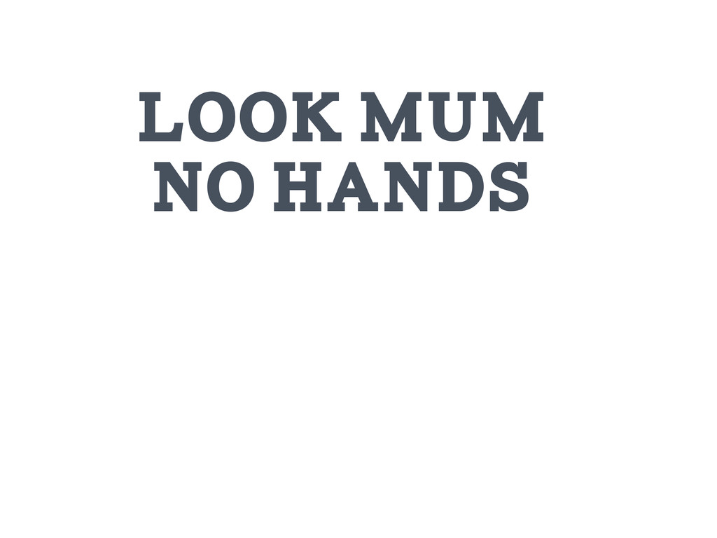 Look Mum No hands