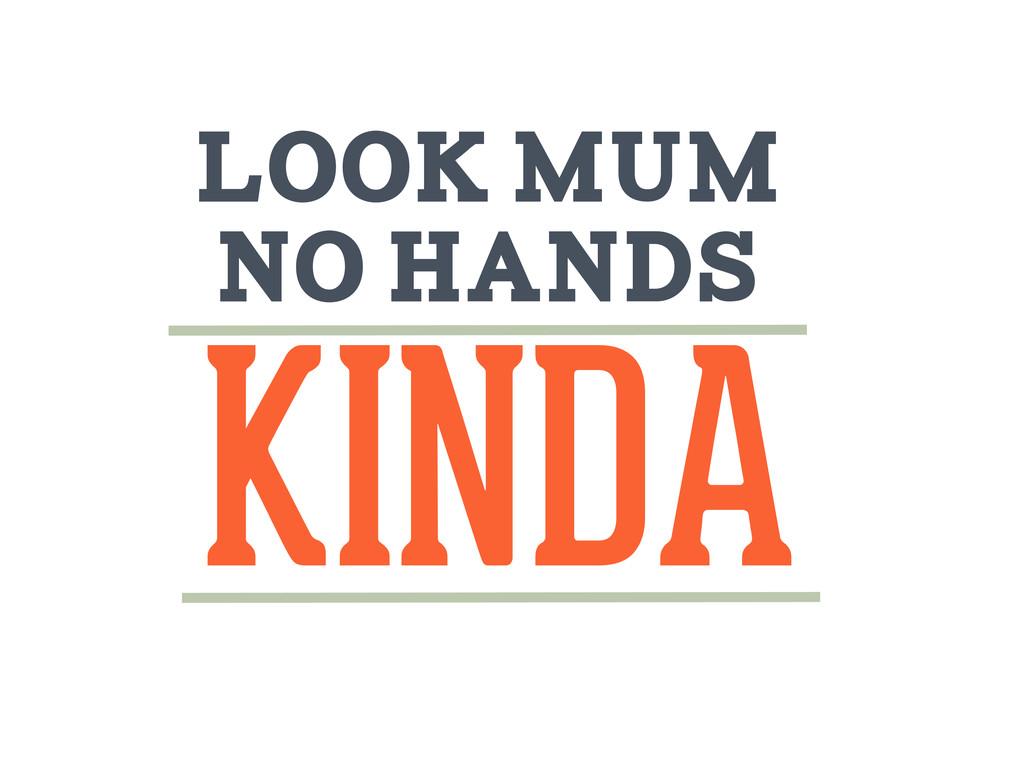 Look Mum No hands KINDA