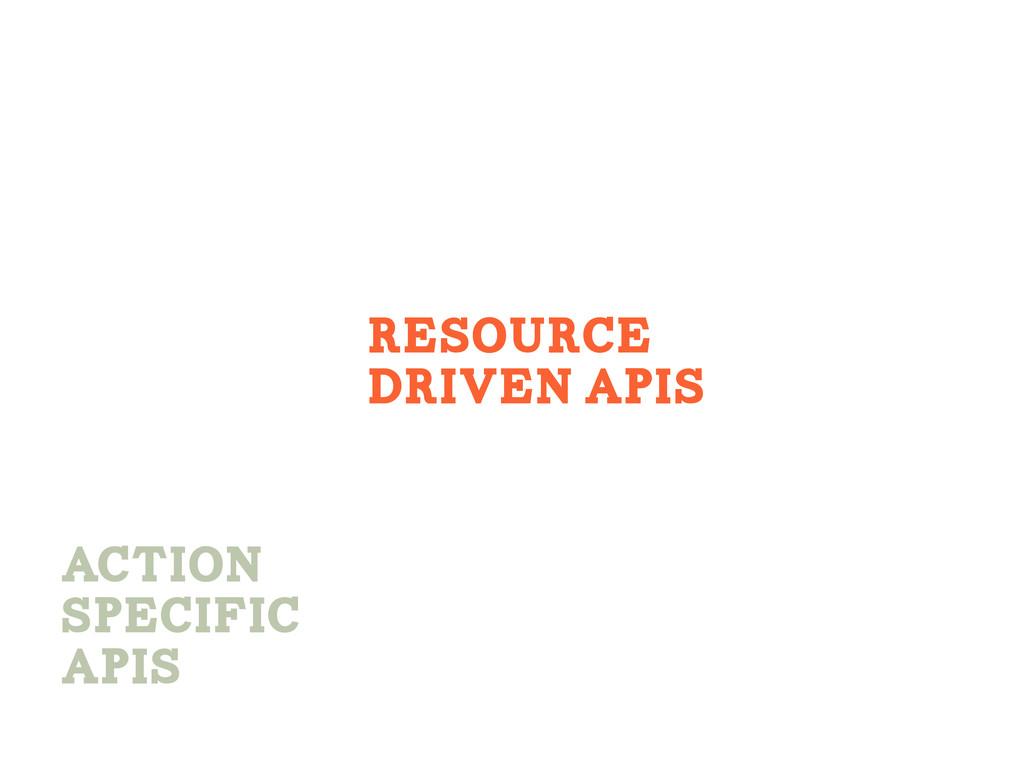 ACtion Specific APIS Resource Driven APis