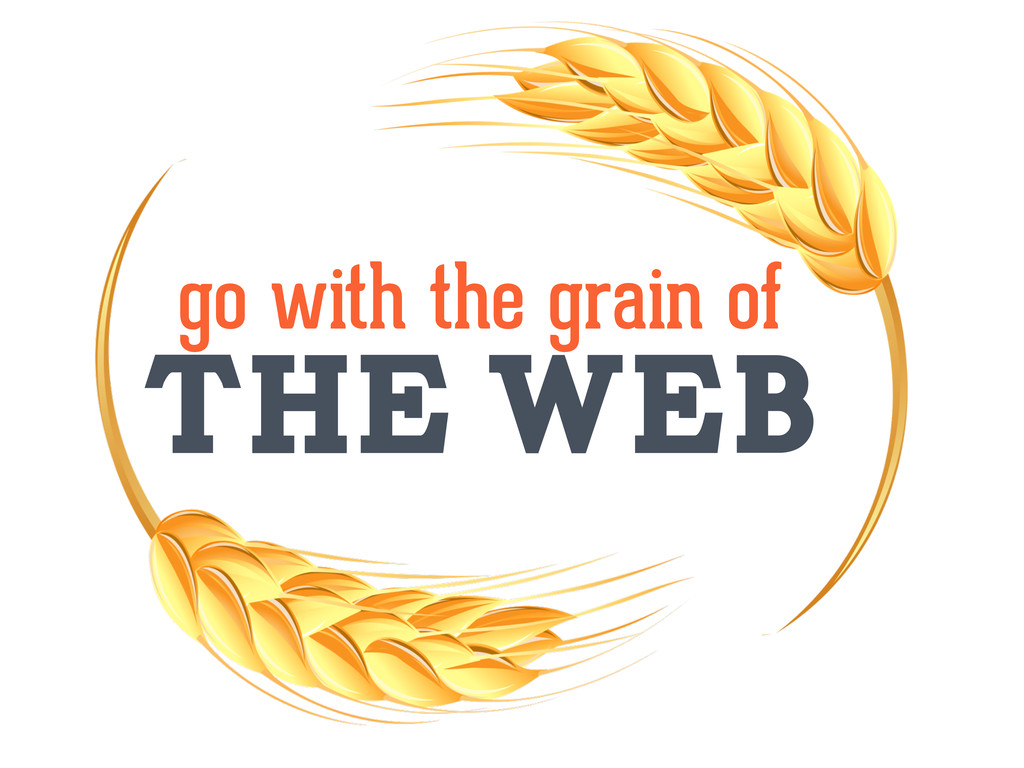 the web go with the grain of