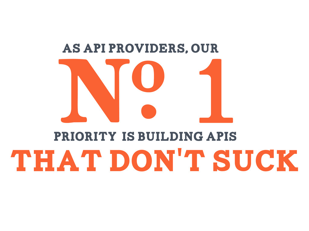 As API providers, our E1 Priority is building a...