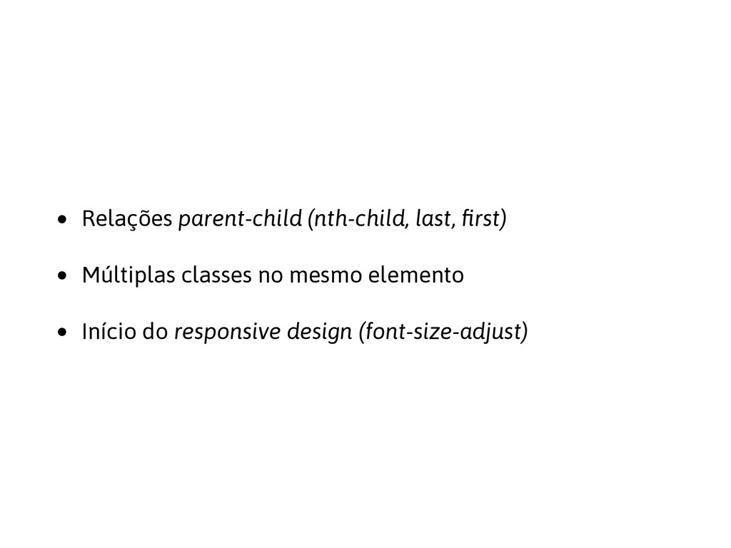 • Relações parent-child (nth-child, last, first)...