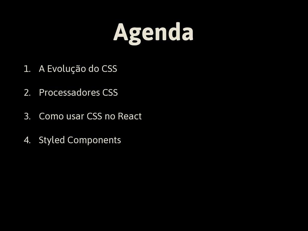 Agenda 1. A Evolução do CSS 2. Processadores CS...