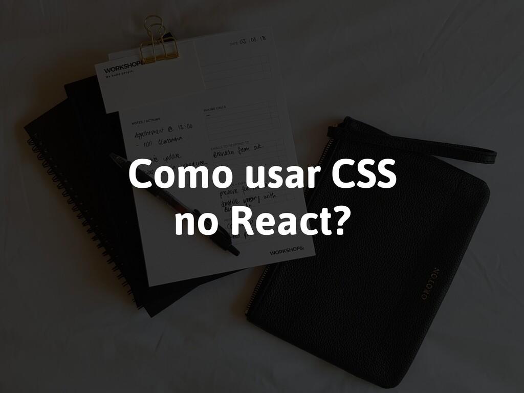 Como usar CSS no React?