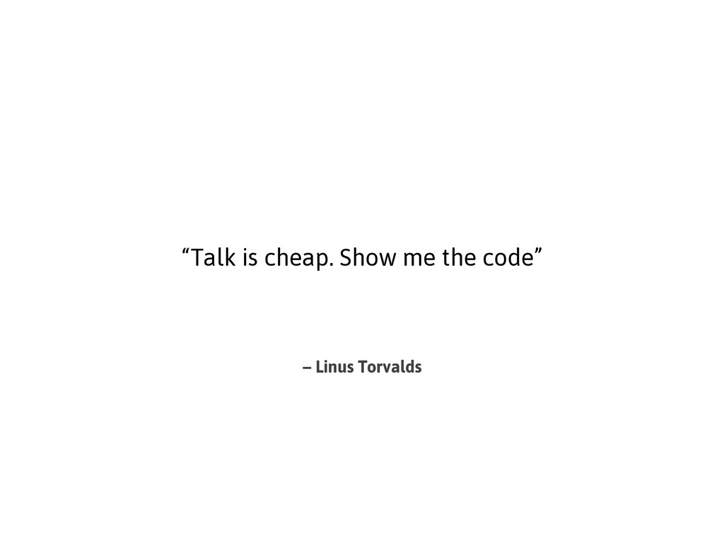 "– Linus Torvalds ""Talk is cheap. Show me the co..."