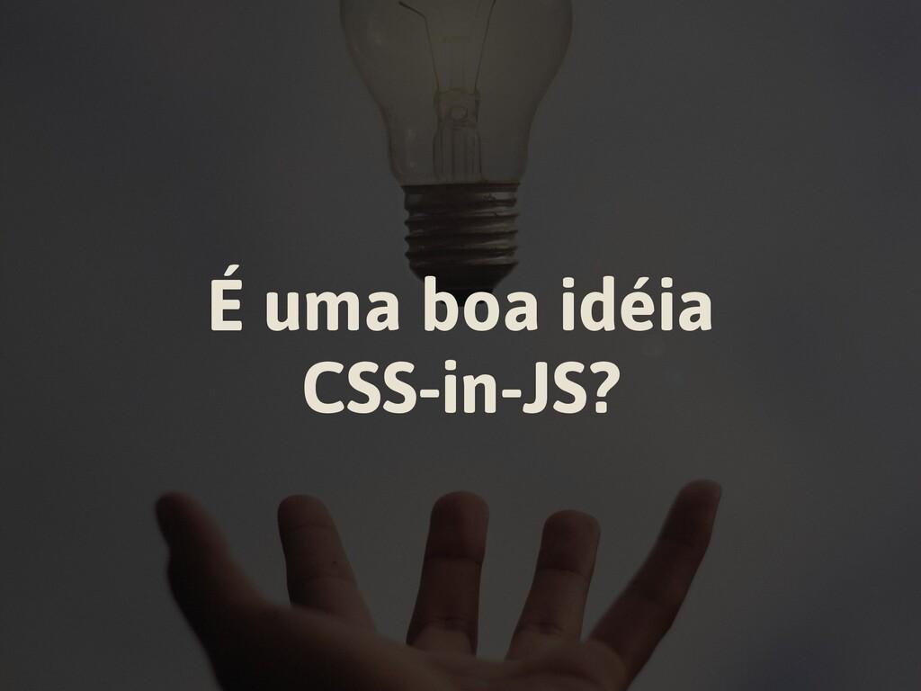 É uma boa idéia CSS-in-JS?