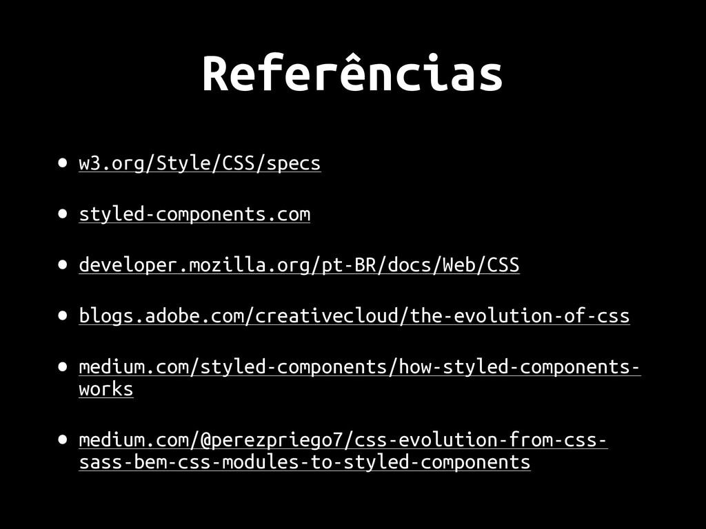 Referências • w3.org/Style/CSS/specs • styled-c...
