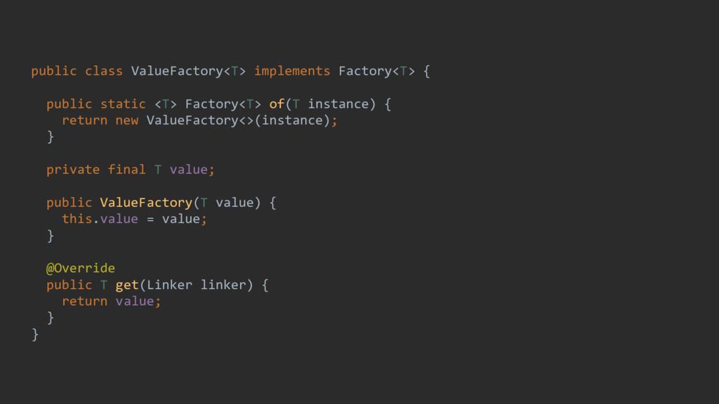 public class ValueFactory<T> implements Factory...