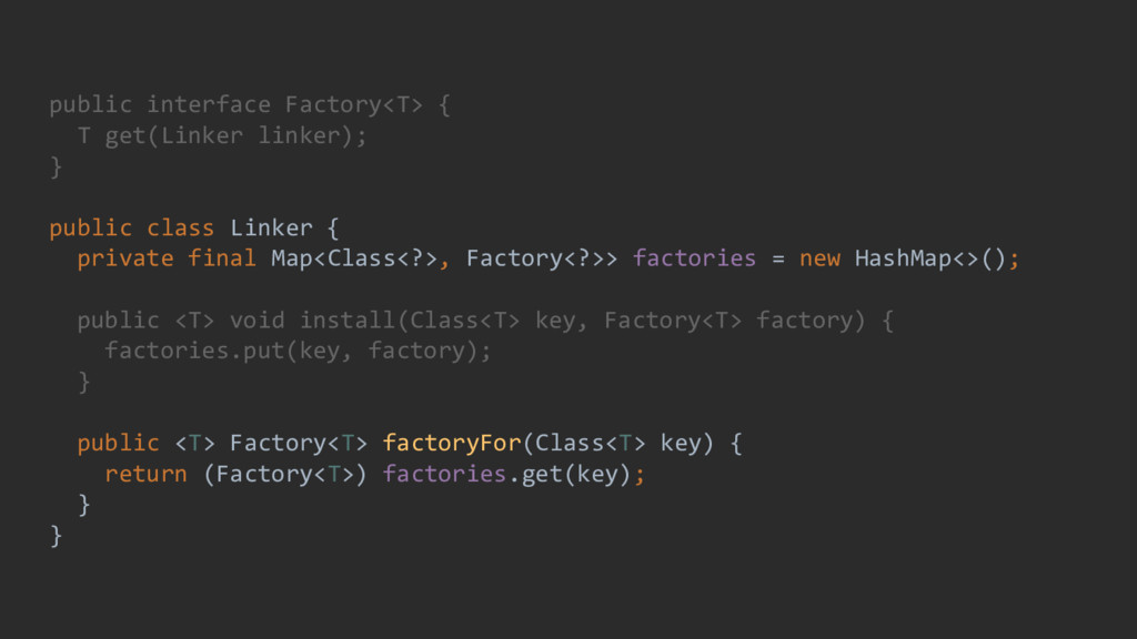 public interface Factory<T> { T get(Linker link...