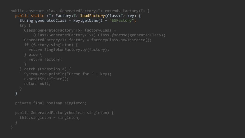 public abstract class GeneratedFactory<T> exten...