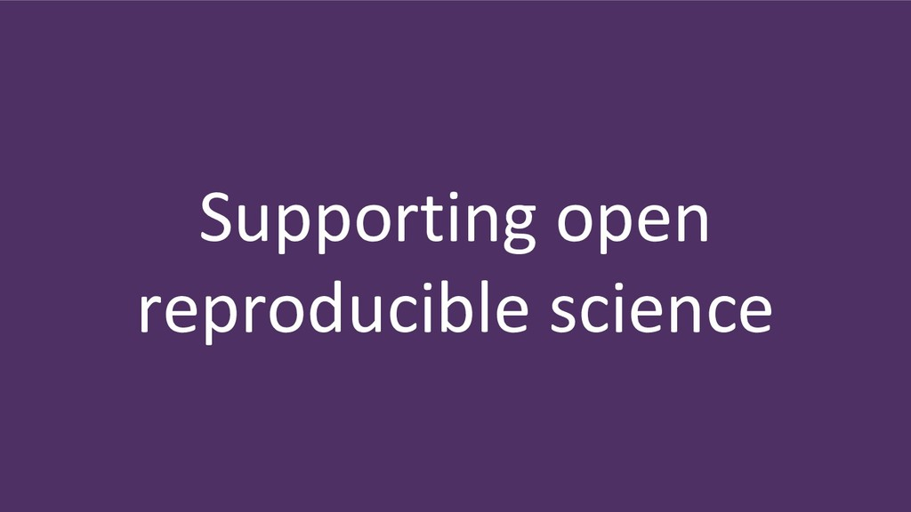 Supporting open reproducible science