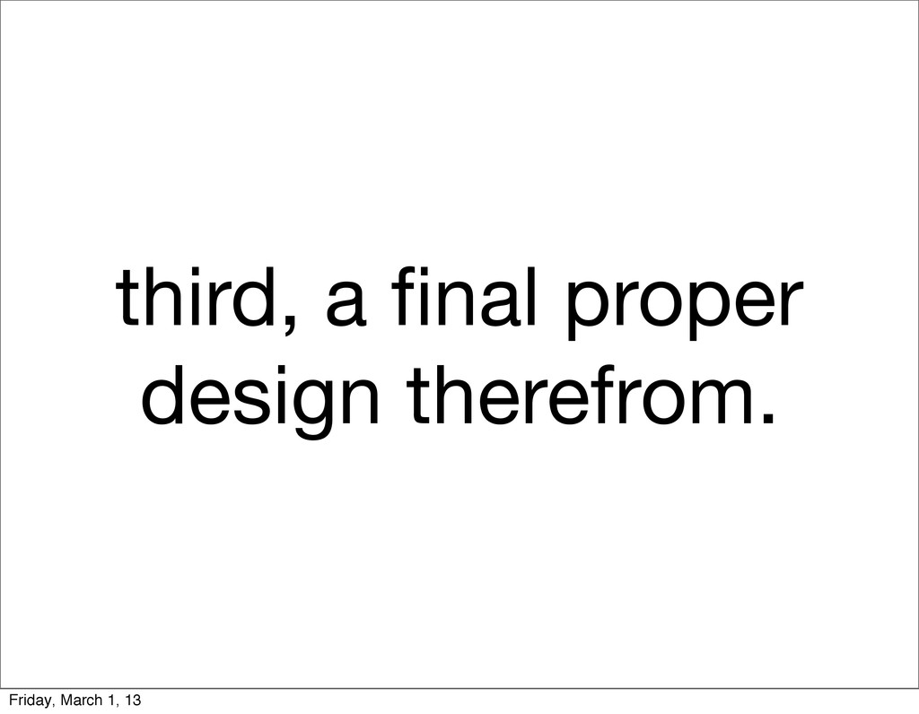 third, a final proper design therefrom. Friday, ...