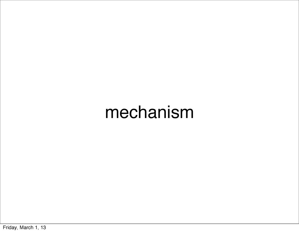 mechanism Friday, March 1, 13