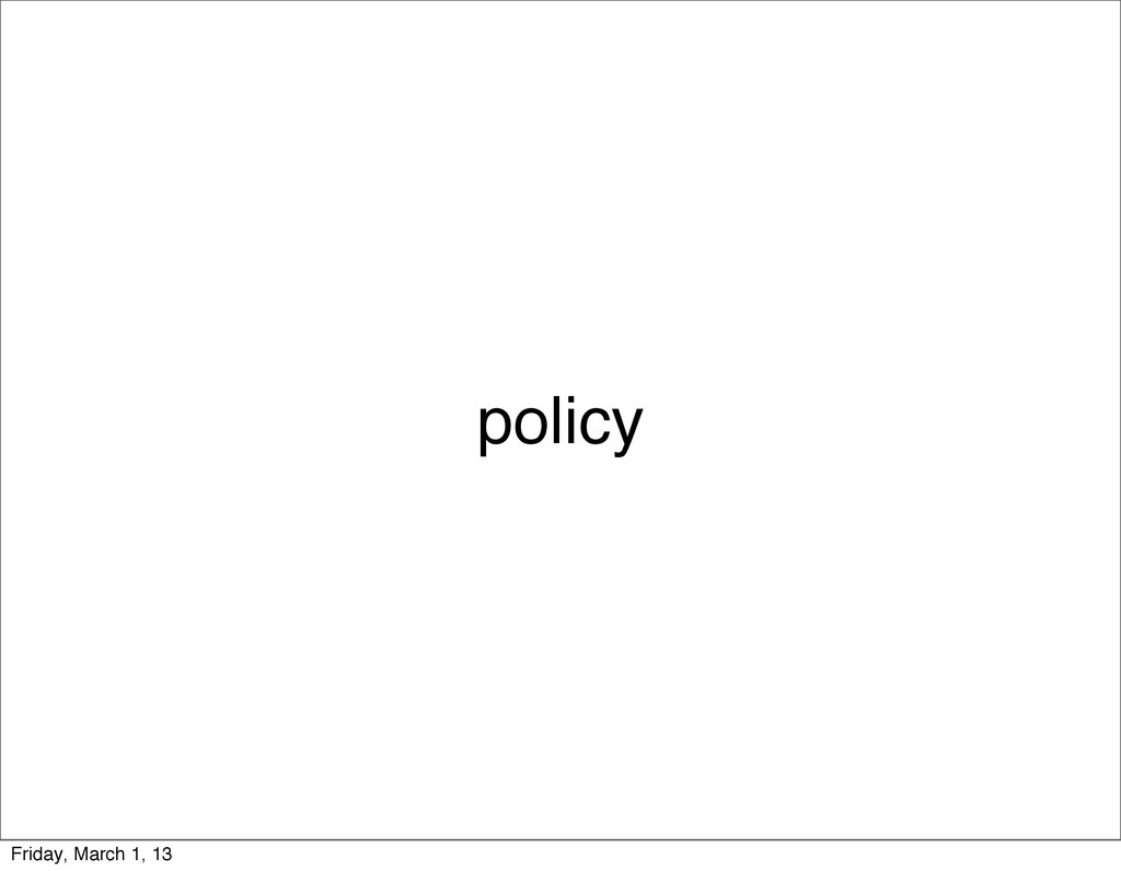 policy Friday, March 1, 13