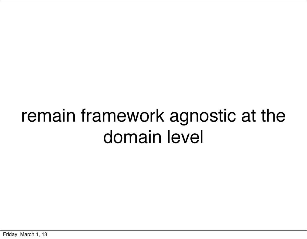 remain framework agnostic at the domain level F...