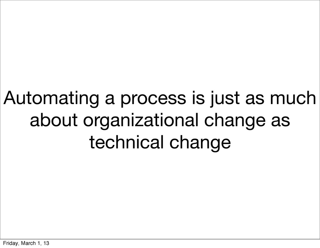 Automating a process is just as much about orga...