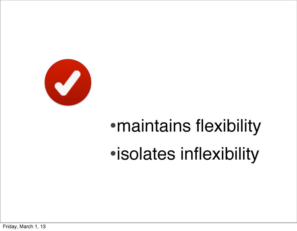 •maintains flexibility •isolates inflexibility Fr...