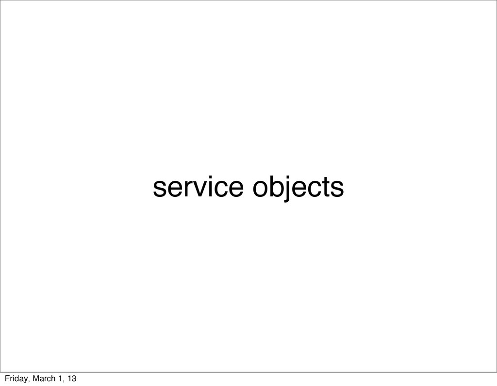 service objects Friday, March 1, 13
