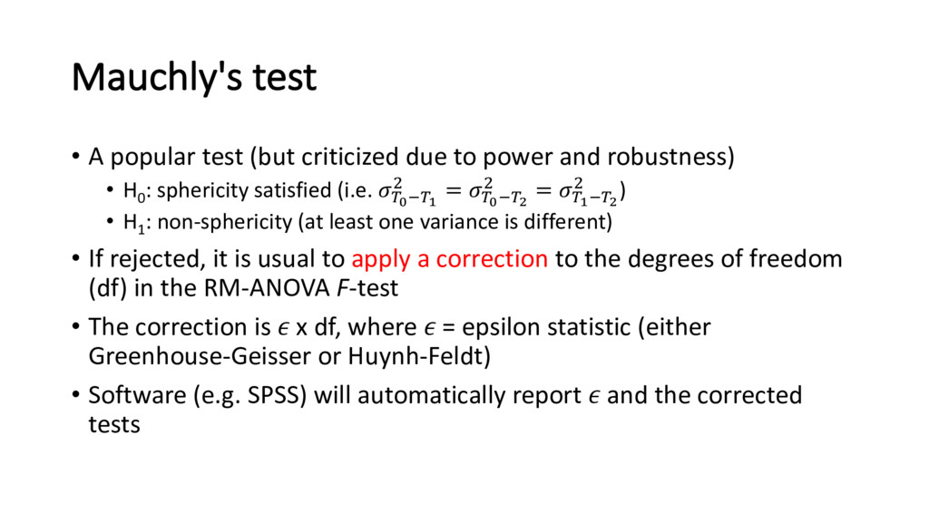 Mauchly's test • A popular test (but criticized...