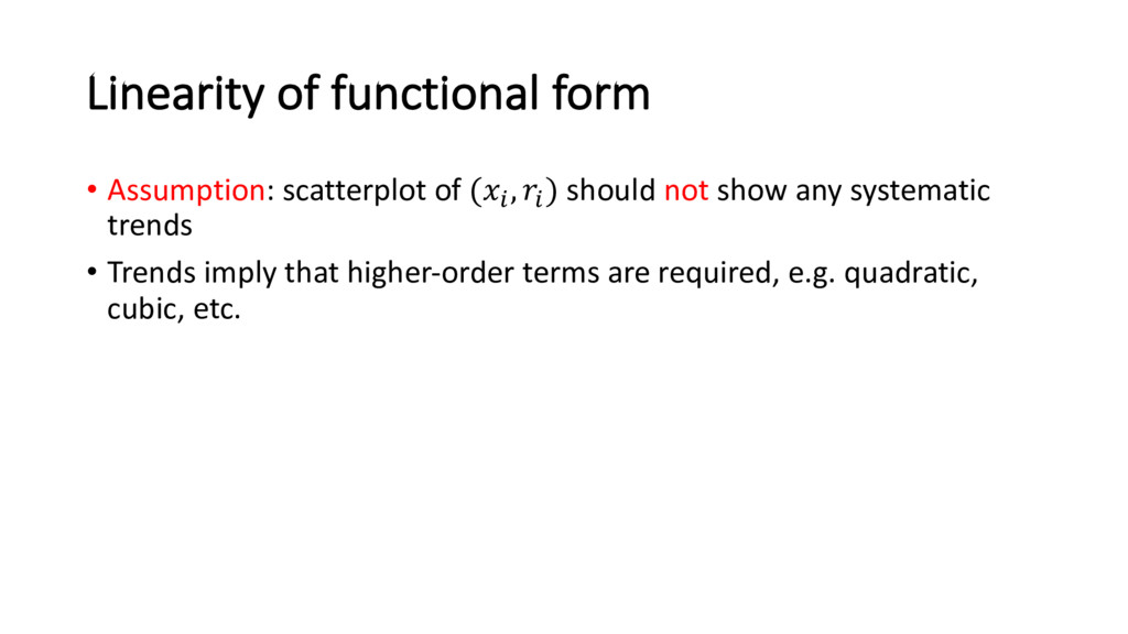 Linearity of functional form • Assumption: scat...