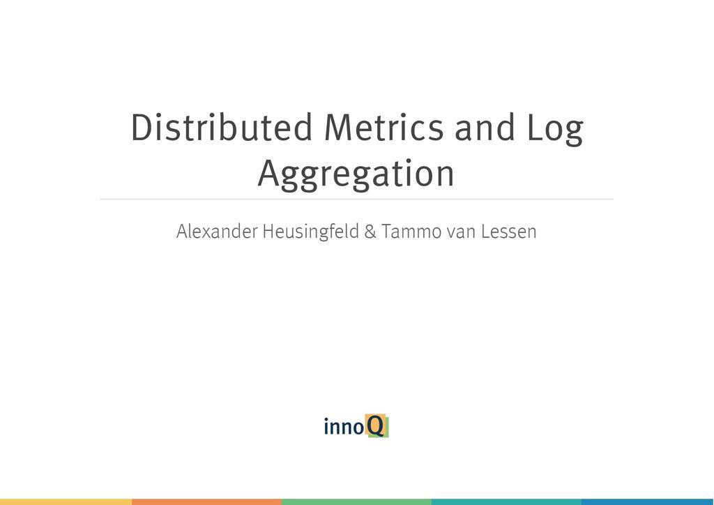 Distributed Metrics and Log Aggregation Alexand...