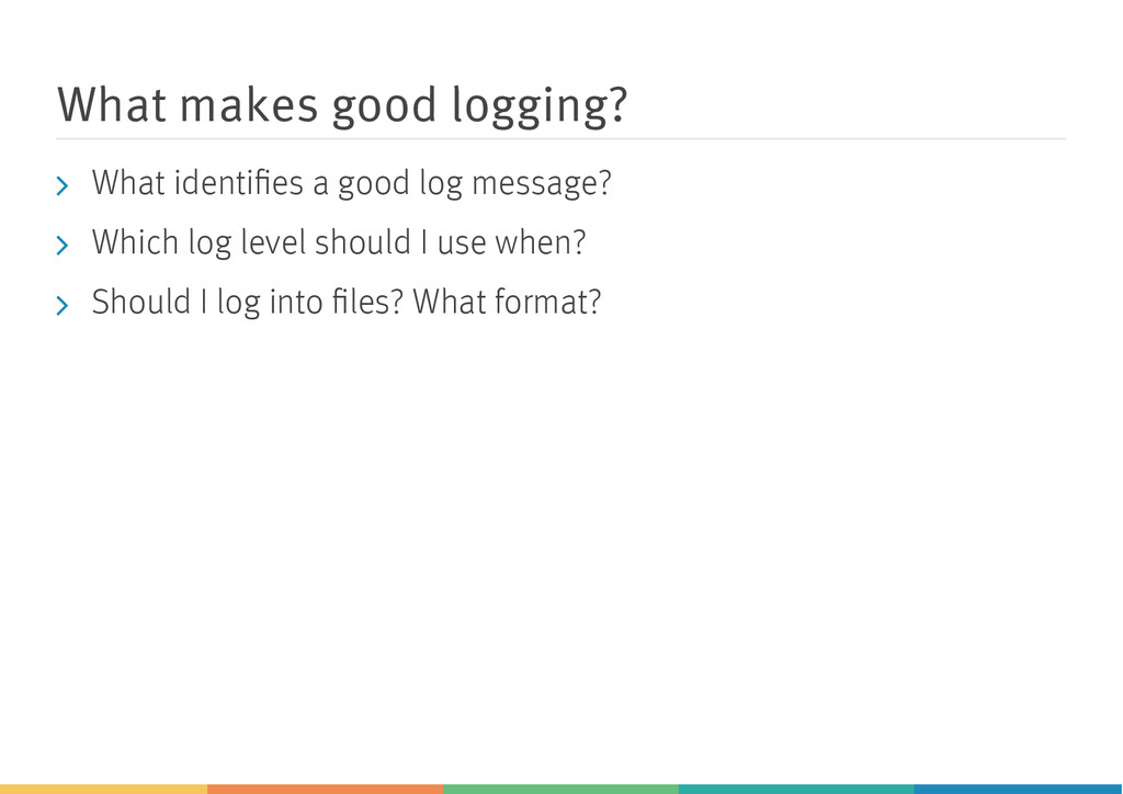 What makes good logging? What identifies a good ...