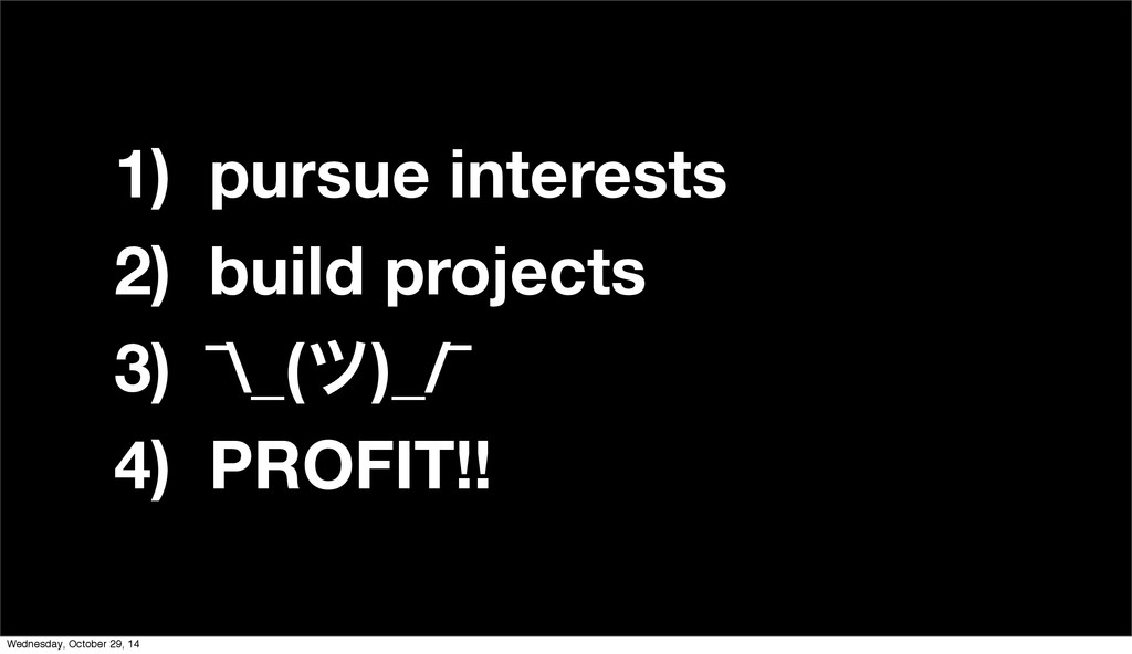 1) pursue interests 2) build projects 3) ¯\_(π)...