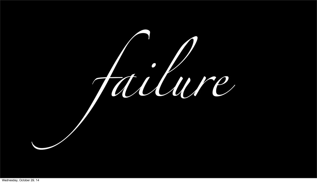 failure Wednesday, October 29, 14