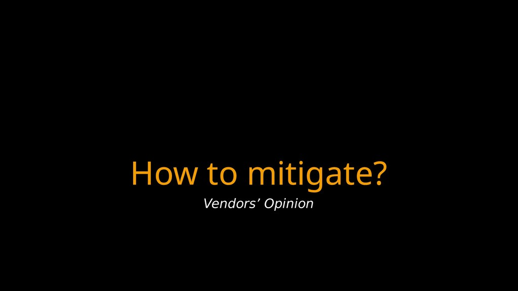 How to mitigate? Vendors' Opinion