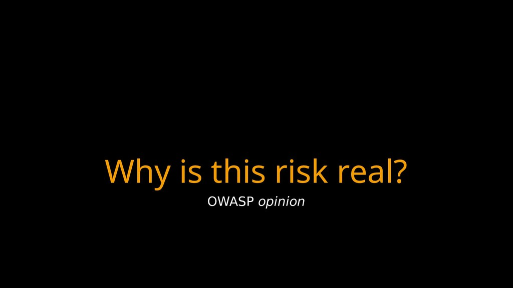Why is this risk real? OWASP opinion