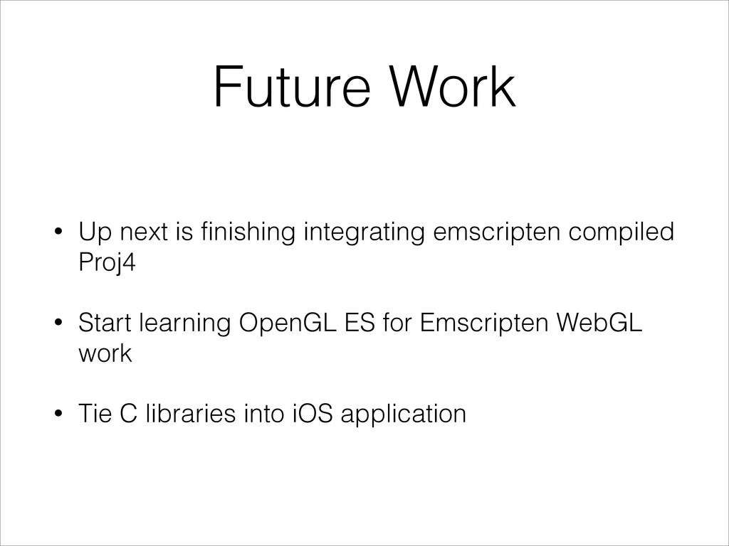 Future Work • Up next is finishing integrating ...