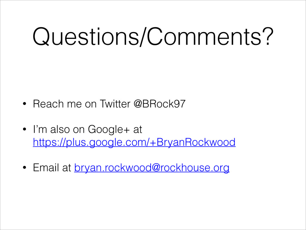 Questions/Comments? • Reach me on Twitter @BRoc...