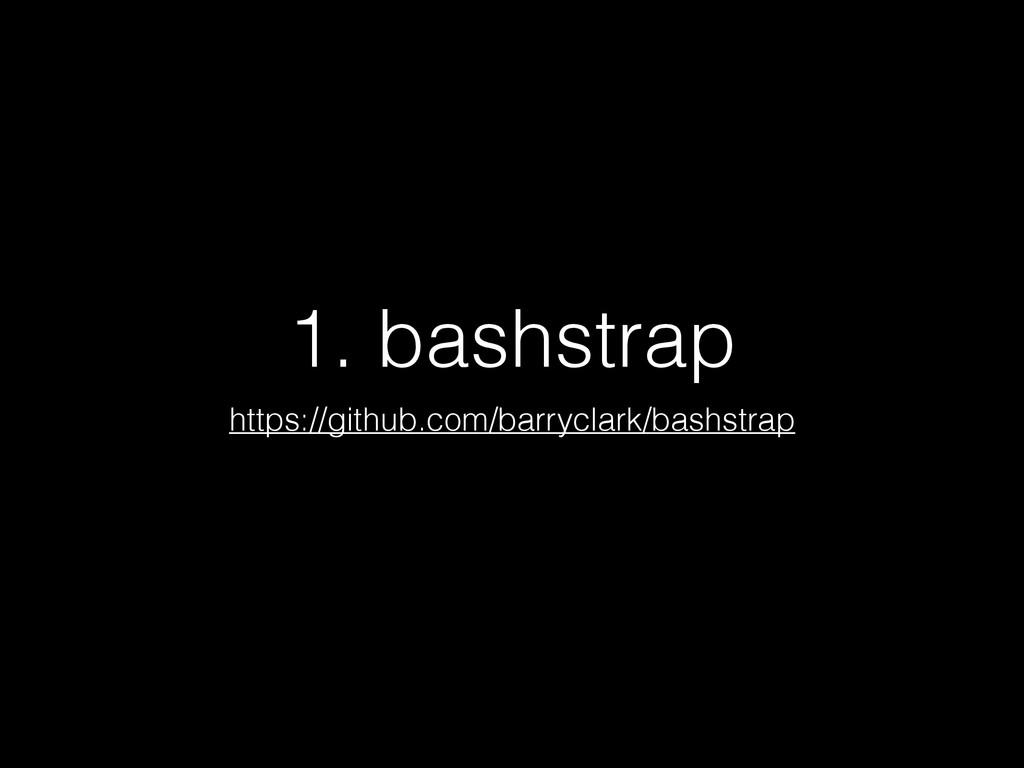 1. bashstrap https://github.com/barryclark/bash...
