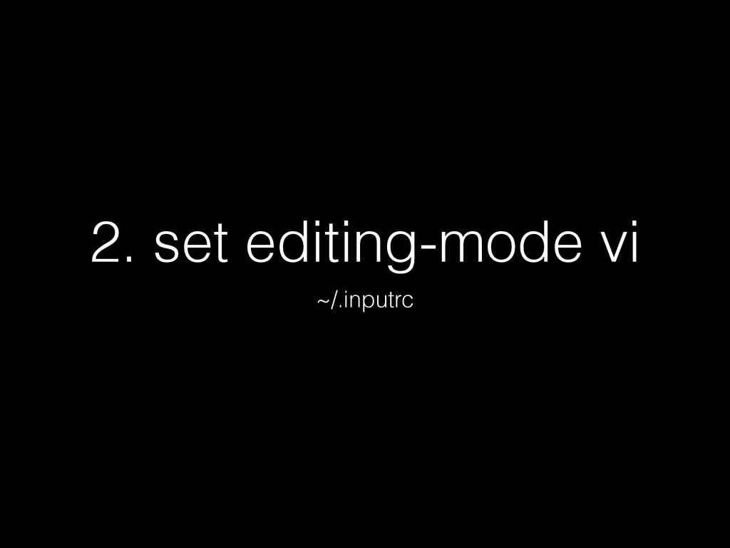 2. set editing-mode vi ~/.inputrc