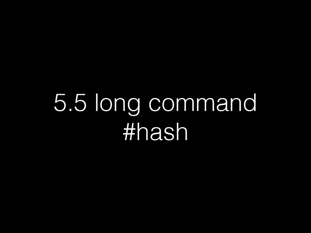 5.5 long command #hash