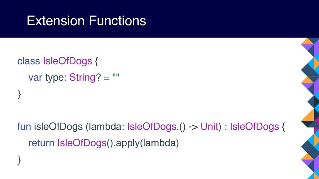 Extension Functions class IsleOfDogs { var type...
