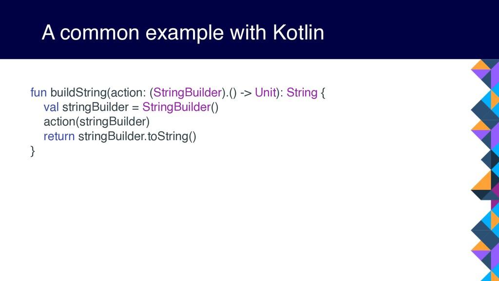 A common example with Kotlin fun buildString(ac...