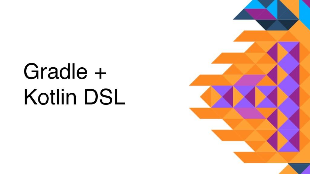Gradle + Kotlin DSL