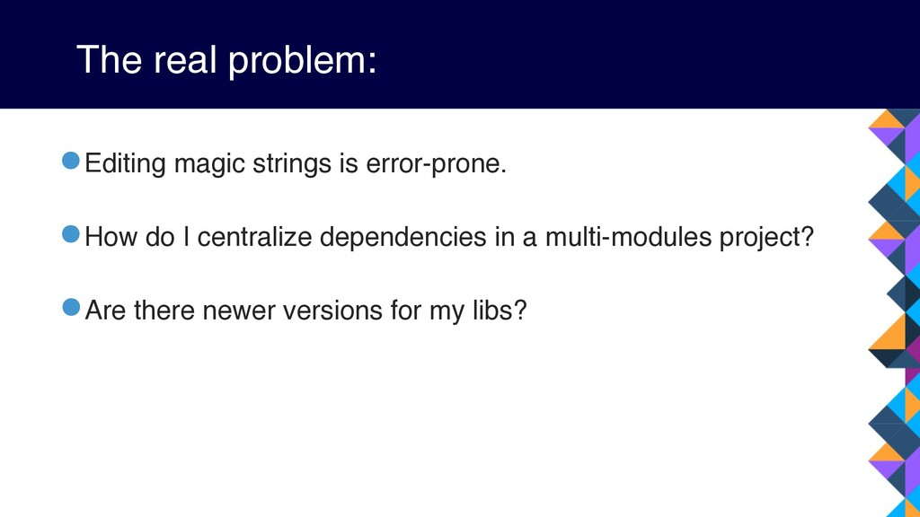 The real problem: •Editing magic strings is err...