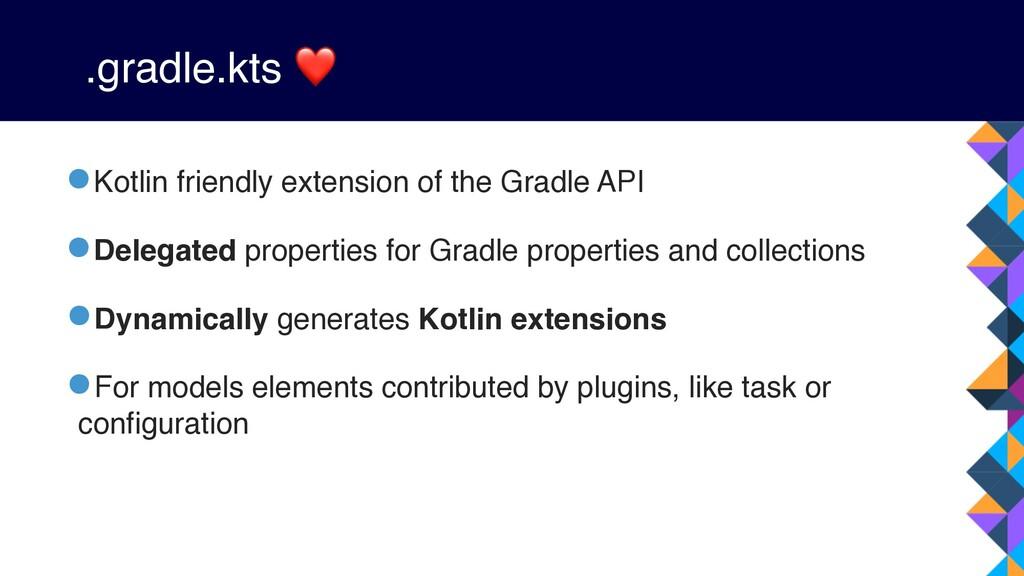 .gradle.kts ❤ •Kotlin friendly extension of the...
