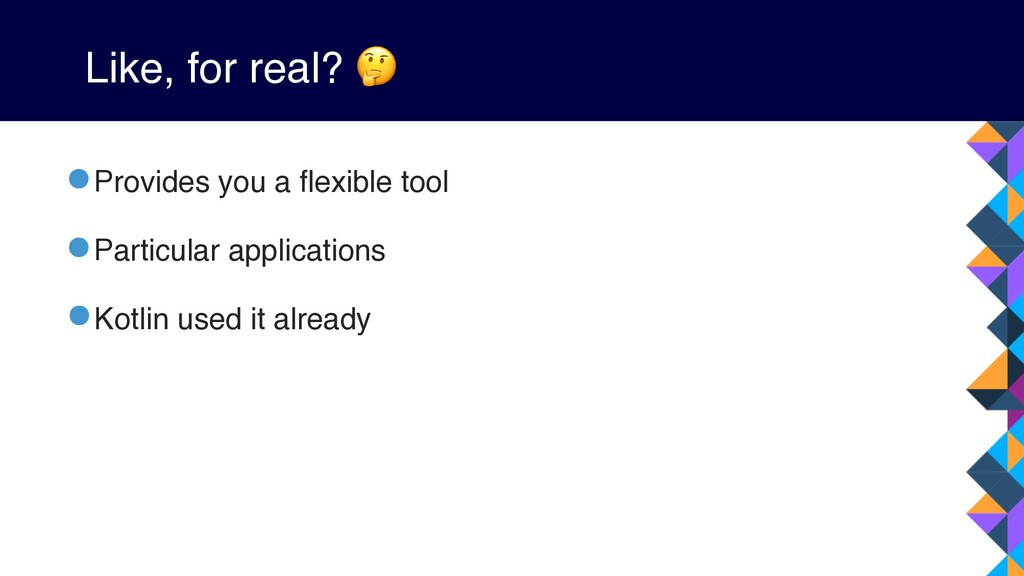 Like, for real?  •Provides you a flexible tool ...